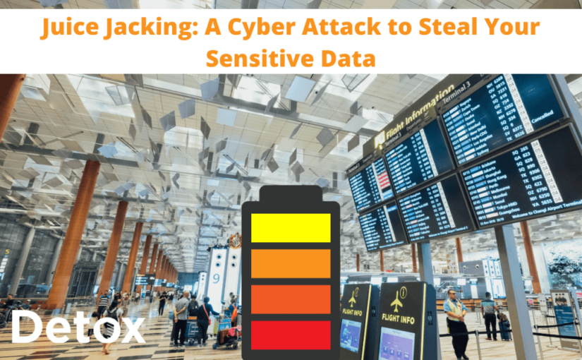 Juice Jacking: A Cyber Attack to Steal Your Sensitive Data