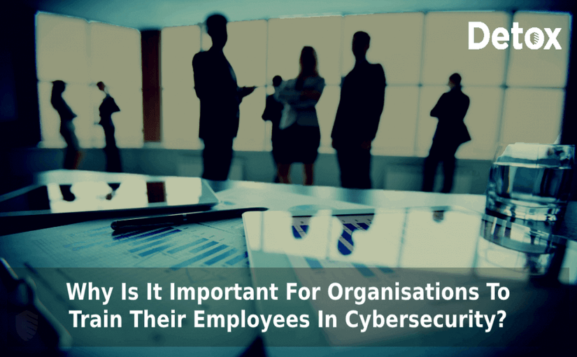 Why Is It Paramount for Organizations to Train Their Employees in Cybersecurity?